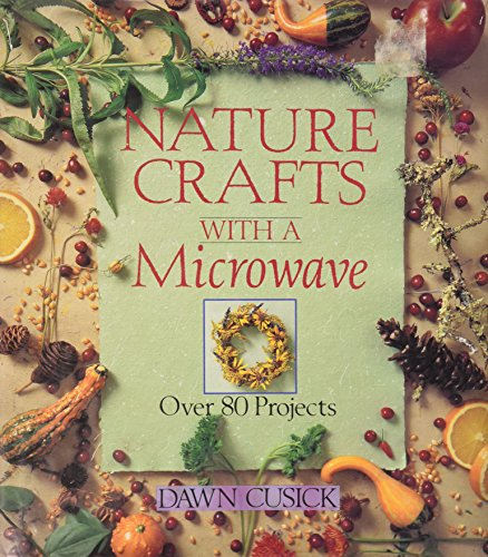 Nature Crafts With a Microwave: Over 80 Projects