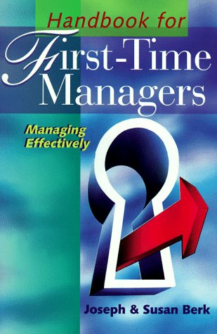 Handbook For First-Time Managers: Managing Effectively: Berk, Joseph; Berk,