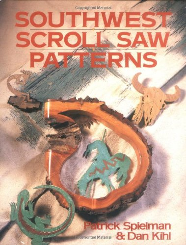 Southwest Scroll Saw Patterns (0806906790) by Patrick Spielman; Dan Kihl