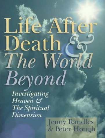 Life After Death & The World Beyond: Randles, Jenny, Hough,