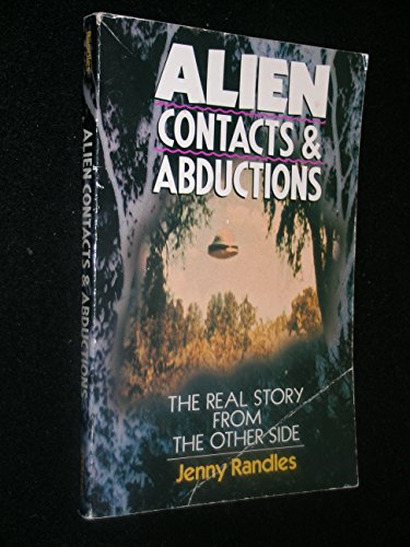 Alien Contacts and Abductions: The Real Story: Randles, Jenny