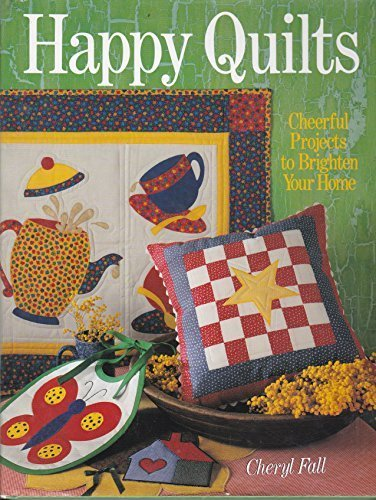 HAPPY QUILTS : Cheerful Projects to Brighten Your Home