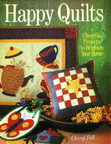 Happy Quilts: Cheerful Projects to Brighten Your Home: Cheryl Fall