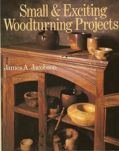 Small & Exciting Woodturning Projects (080690822X) by James A. Jacobson