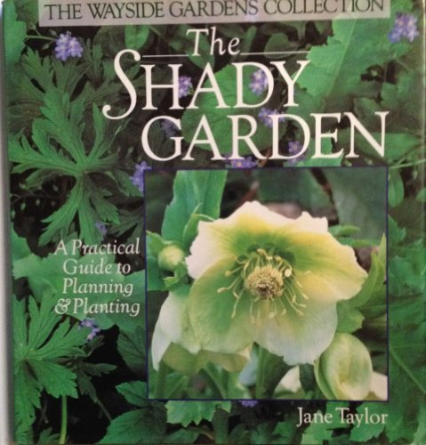 9780806908410: The Shady Garden: A Practical Guide to Planning & Planting (Wayside Gardens Collection)