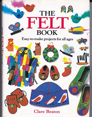 9780806908649: The Felt Book: Easy-To-Make Projects for All Ages