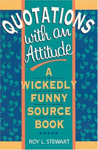 9780806909660: Quotations With an Attitude: A Wickedly Funny Source Book