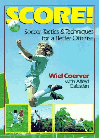 9780806909769: Score!: Soccer Tactics & Techniques for a Better Offense
