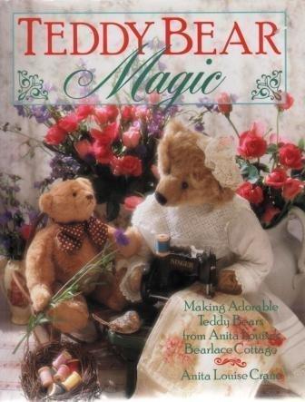 Teddy Bear Magic: Making Adorable Teddy Bears: Anita Louise Crane