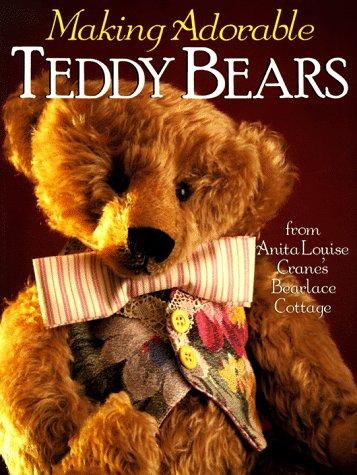 Making Adorable Teddy Bears : From Anita: Anita Louise Crane