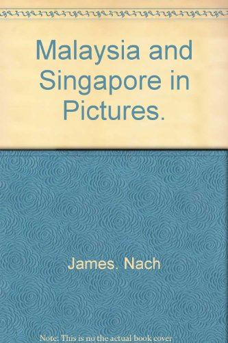 Malaysia and Singapore in Pictures.: James. Nach