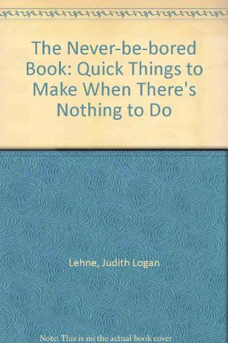 9780806912554: The Never-Be-Bored Book: Quick Things to Make When There's Nothing to Do