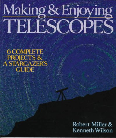 9780806912783: Making & Enjoying Telescopes: 6 Complete Projects & A Stargazer's Guide