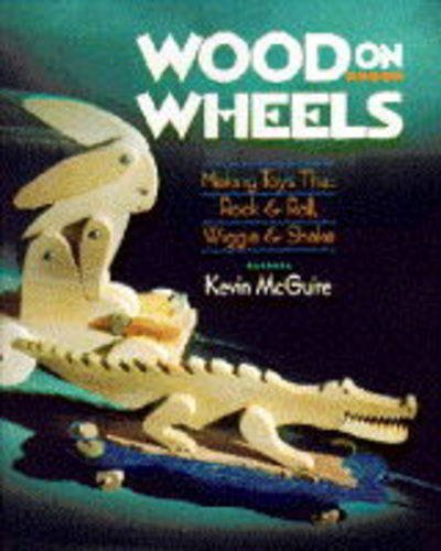 9780806912868: Wood on Wheels: Making Toys That Rock and Roll, Wiggle and Shake (A Sterling/Lark book)