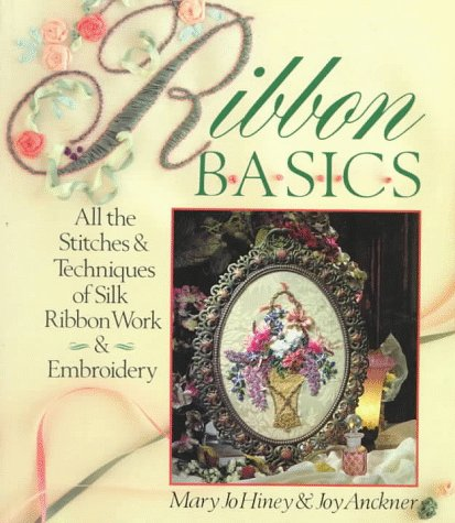 9780806912950: Ribbon Basics: All The Stitches & Techniques Of Silk Ribbon Work & Embroidery