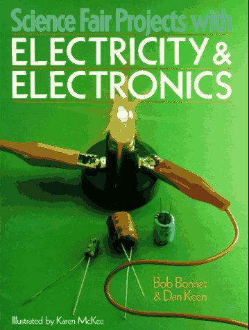 Science Fair Projects With Electricity & Electronics: Keen, Dan, Bonnet,