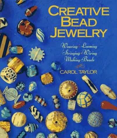 9780806913063: Creative Bead Jewelry: Weaving, Looming, Stringing, Wiring, Making Beads