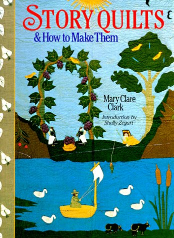 Story Quilts and How to Make Them: Clark, Mary Clare