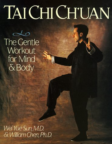 Tai Chi Ch'Uan: The Gentle Workout for Mind & Body (0806913665) by Sun, Wei Yue; Chen, William C. C.