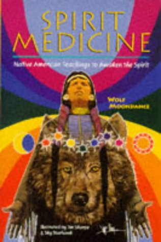 Spirit Medicine: Native American Teachings to Awaken: Wolf Moondance; Illustrator-Jim
