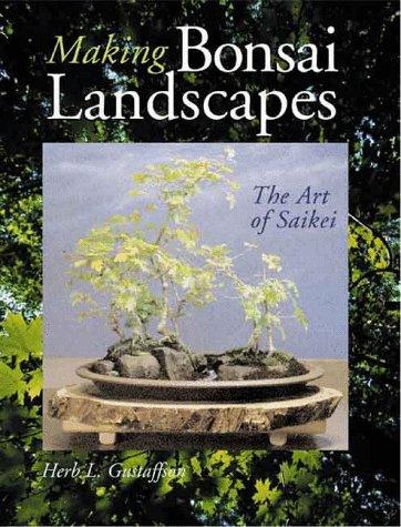 Making Bonsai Landscapes: The Art Of Saikei: Gustafson, Herb