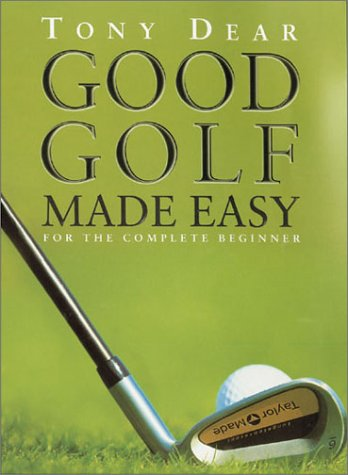 Good Golf Made Easy for the Complete: Dear, Tony