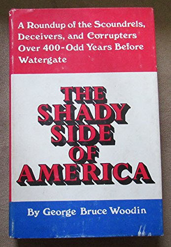 The shady side of America: A roundup of the scoundrels, deceivers, and corrupters over 400-odd ye...