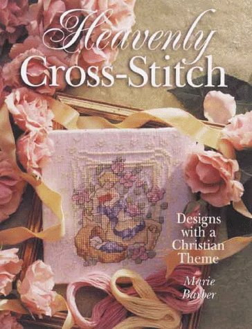 Heavenly Cross-Stitch: Designs With A Christian Theme: Barber, Marie