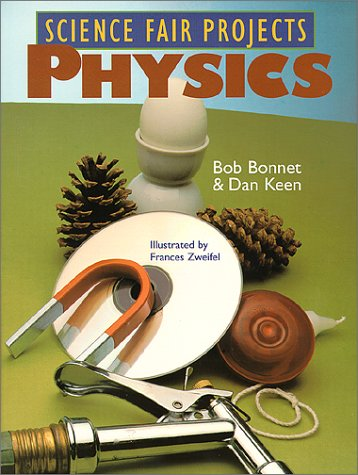 Science Fair Projects: Physics: Bonnet, Bob; Keen,