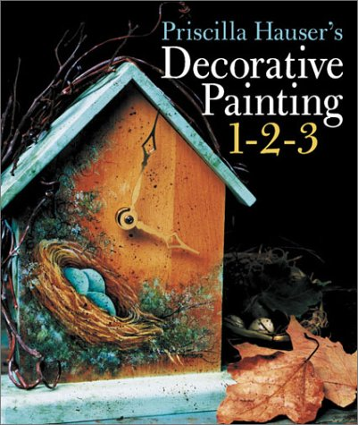 Priscilla Hauser's Decorative Painting 1-2-3 (0806922583) by Priscilla Hauser