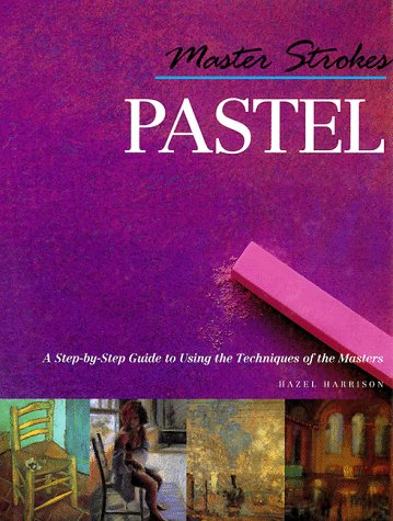 9780806924250: Master Strokes: Pastel: A Step-By-Step Guide to Using the Techniques of the Masters