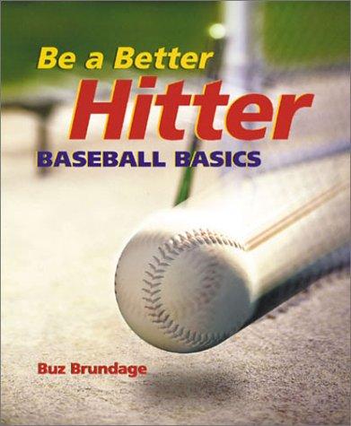 Be A Better Hitter: Baseball Basics: Brundage, Buz