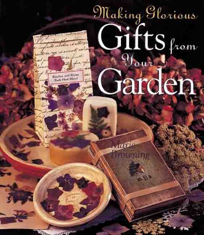 9780806925158: Making Glorious Gifts from Your Garden