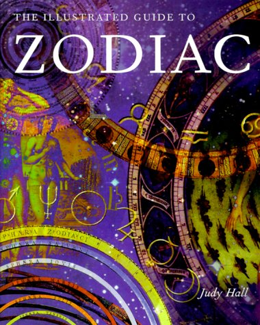 The Illustrated Guide To The Zodiac: Judy Hall