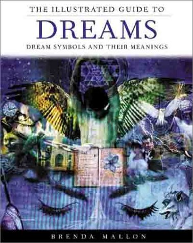 The Illustrated Guide to Dreams: Dream Symbols and Their Meanings
