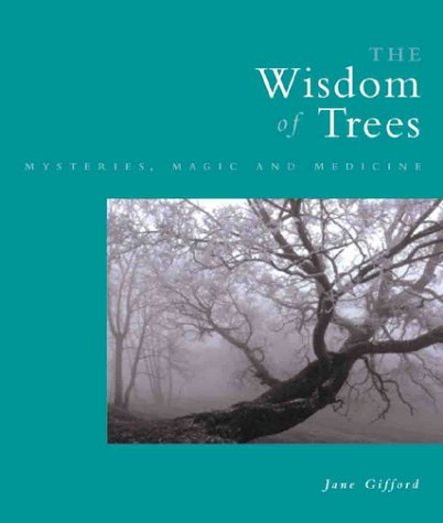The Wisdom of Trees : Mysteries, Magic, and Medicine: Gifford, Jane