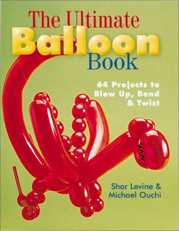 9780806929590: The Ultimate Balloon Book: 46 Projects to Blow Up, Bend & Twist