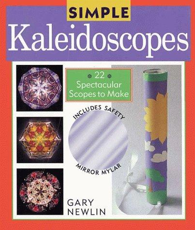 9780806931548: Simple Kaleidoscopes: 24 Spectacular Scopes to Make