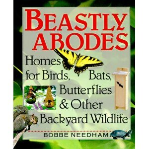 Beastly Abodes : Homes for Birds, Bats, Butterflies and Other Backyard Wildlife
