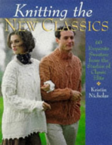 Knitting The New Classics: 60 Exquisite Sweaters From The Studios Of Classic Elite (0806931701) by Kristin Nicholas