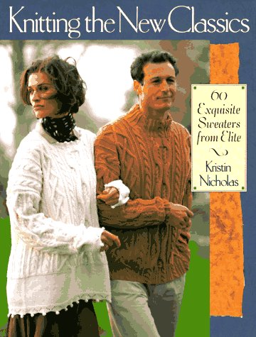 9780806931722: Knitting the New Classics: 60 Exquisite Sweaters from Classic Elite Yarns