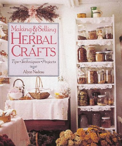 Making & Selling Herbal Crafts: Tips, Techniques, Projects