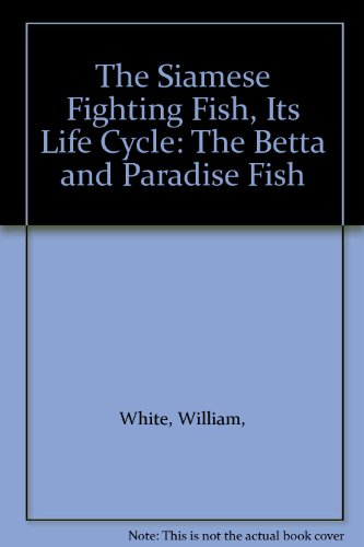 9780806934792: The Siamese Fighting Fish, Its Life Cycle: The Betta and Paradise Fish