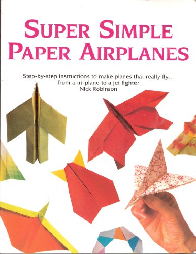 9780806935362: Super Simple Paper Airplanes: Step-by-step Instructions to Make Planes That Really Fly..