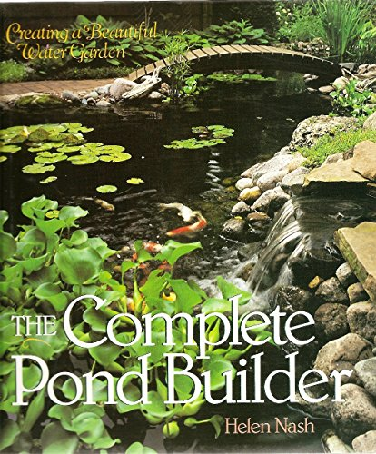 9780806938660: The Complete Pond Builder: Creating a Beautiful Water Garden