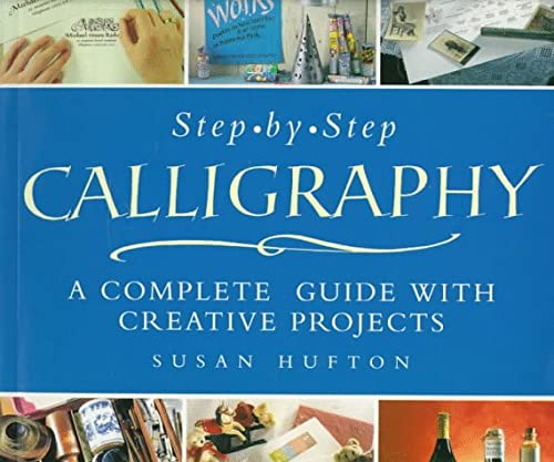 9780806939872: Step-By-Step Calligraphy: A Complete Guide with Creative Projects