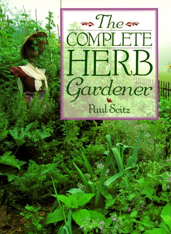 The Complete Herb Gardener: Seitz, Paul