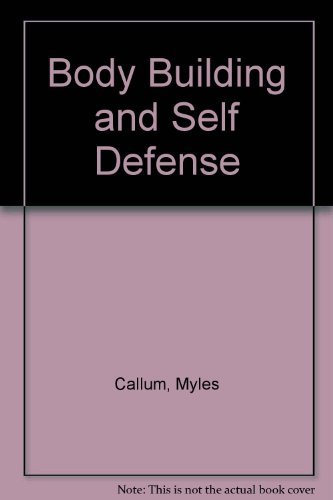 9780806940069: Body Building and Self Defense [Hardcover] by Callum, Myles