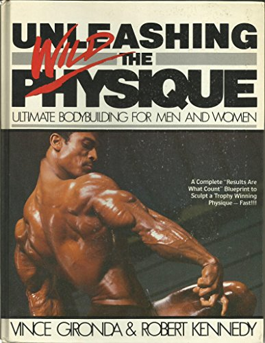 Unleashing the Wild Physique: Ultimate Bodybuilding for Men and Women (0806941804) by Gironda, Vince; Kennedy, Robert