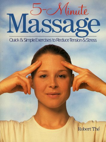 5-Minute Massage: Quick & Simple Exercises To Reduce Tension & Stress: Robert The